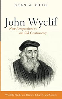 John Wyclif New Perspectives on an Old Controversy Wycliffe Studies in History Church and Society