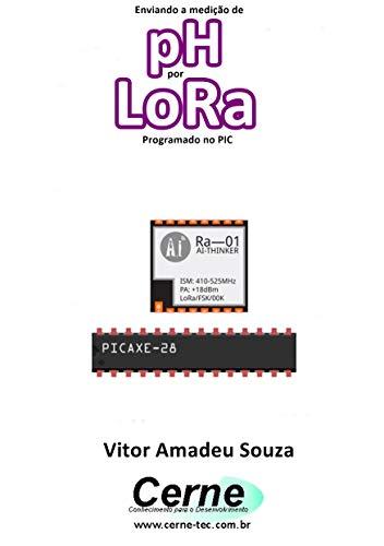 Enviando a medição de pH por LoRa Programado no PIC (Portuguese Edition)