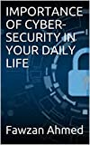 IMPORTANCE OF CYBER-SECURITY IN YOUR DAILY LIFE