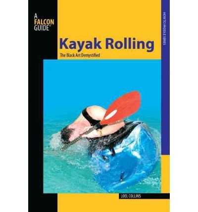 Kayak Rolling: The Black Art Demystified Falcon Guides
