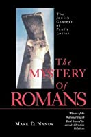 The Mystery of Romans: The Jewish Context of Paul's Letters by Mark D. Nanos(1905-06-18)
