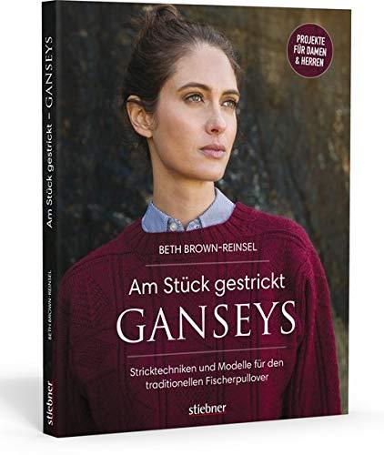 Am Stück gestrickt: Ganseys: Stricktechniken und Modelle für den traditionellen Fischerpullover
