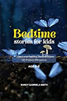 Bedtime Stories for Kids: A Collection of Relaxing Bedtime Stories with Positive Affirmations - Age 6-8