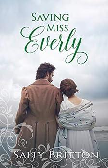 Saving Miss Everly: A Regency Romance (Inglewood Book 3) by [Sally Britton]