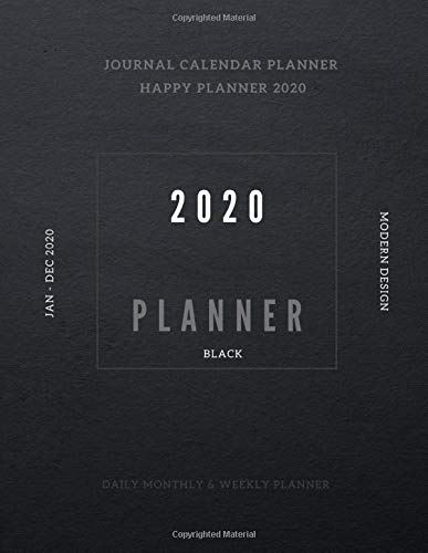Journal Happy Day Planner Yearly Calendar 2020: Daily Weekly And Monthly Organizer Academic Planner Hourly Date Art Book Black Themes