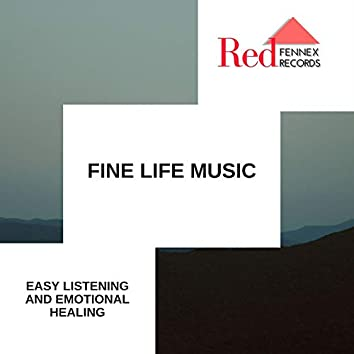 Fine Life Music - Easy Listening And Emotional Healing