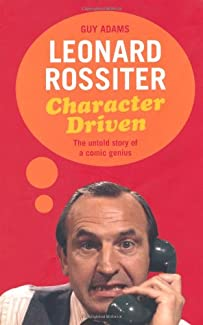 Guy Adams - Leonard Rossiter: Character Driven