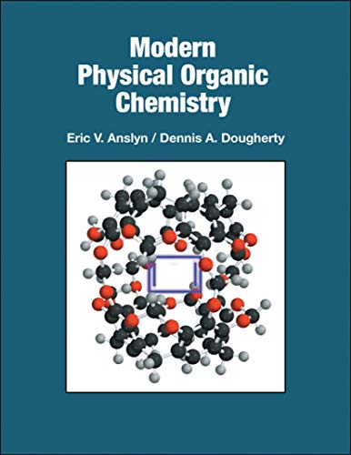 Compare Textbook Prices for Modern Physical Organic Chemistry 1 Edition ISBN 9781891389313 by Ansyln, Eric V.