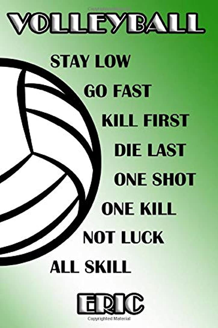 分子懇願するスリットVolleyball Stay Low Go Fast Kill First Die Last One Shot One Kill Not Luck All Skill Eric: College Ruled | Composition Book | Green and White School Colors