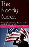 The Bloody Bucket: A Biography of Desmond Michael Sarnella written by Deo V Sarnella (English Edition)