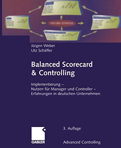 Balanced Scorecard & Controlling: Implementierung - Nutzen für Manager und Controller - Erfahrungen in deutschen Unternehmen (Advanced Controlling)