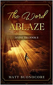 The Word Ablaze: Self Help Poetry & Spiritual Affirmations for times of hardship: Divine Ties Book 2 by [Matt Buonocore]
