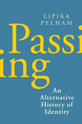 Compare Textbook Prices for Passing: An Alternative History of Identity  ISBN 9781787383814 by Pelham, Lipika