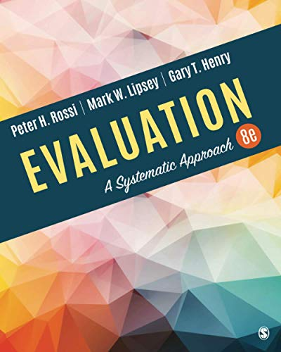 Compare Textbook Prices for Evaluation: A Systematic Approach 8 Edition ISBN 9781506307886 by Rossi, Peter H.,Lipsey, Mark W.,Henry, Gary T.