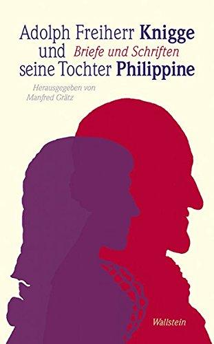 Adolph Freiherr Knigge und seine Tochter Philippine: Briefe und Schriften