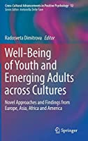 Well-Being of Youth and Emerging Adults across Cultures: Novel Approaches and Findings from Europe, Asia, Africa and America (Cross-Cultural Advancements in Positive Psychology (12))