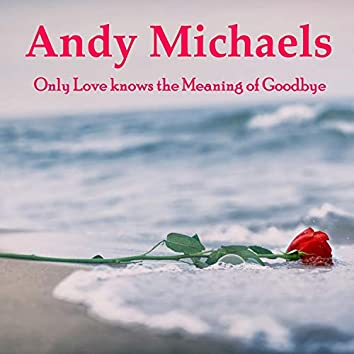 Only Love Knows the Meaning of Goodbye