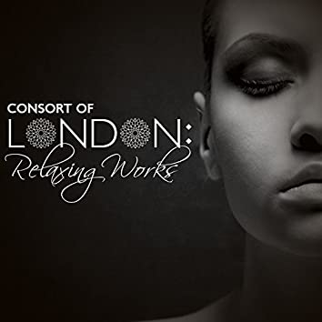 Consort of London: Relaxing Works