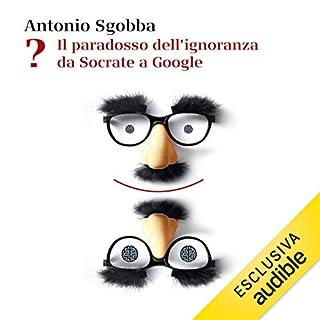 ? - Il paradosso dell'ignoranza da Socrate a Google copertina