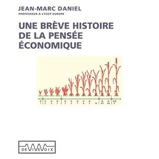 Une brève histoire de la pensée économique                    De :                                                                                                                                 Jean-Marc Daniel                               Lu par :                                                                                                                                 Jean-Marc Daniel                      Durée : 1 h et 18 min     50 notations     Global 4,5