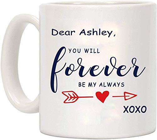 Tazas de café para hombres - Querida Ashley, siempre serás mi siempre XOXO Taza de café, regalo de amor para novia, novio, aniversario, regalo, cumpleaños, ideas divertidas para regalos, taza blanca