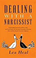 Dealing with a Narcissist: Understanding Narcissism and How to Spot and Avoid People with Narcissistic Personalities, Disarming Them, and Healing From a Toxic Relationship