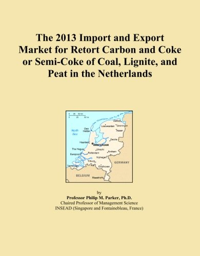 The 2013 Import and Export Market for Retort Carbon and Coke or Semi-Coke of Coal, Lignite, and Peat in the Netherlands