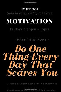 NOTEBOOK MOTIVATION Do One Thing Every Day That Scares You: Motivational Notebook, Journal, Diary (110 Pages, Blank, 6 x 9)