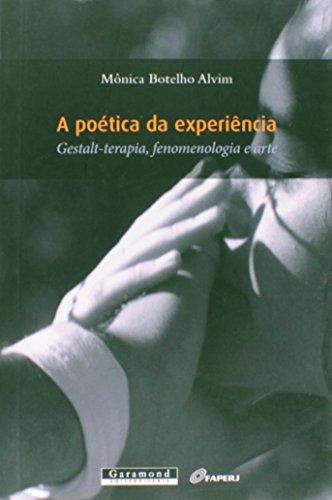 A Poética da Experiência. Gestalt-Terapia, Fenomenologia e Arte