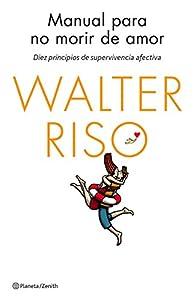 Manual para no morir de amor: Diez principios de supervivencia afectiva par Walter Riso