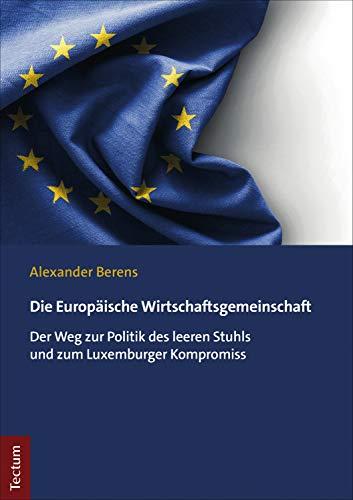 Die Europäische Wirtschaftsgemeinschaft: Der Weg zur Politik des leeren Stuhls und zum Luxemburger Kompromiss