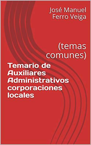 Temario de Auxiliares Administrativos corporaciones locales : (temas comunes)