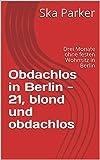 Obdachlos in Berlin  - 21, blond und obdachlos: Drei Monate ohne festen Wohnsitz in Berlin (Deutschland schaut weg! Obdachlosigkeit in Berlin 1) (German Edition)
