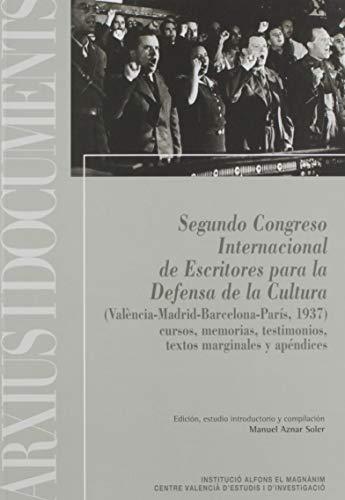 Segundo Congreso Internacional de Escritores para la Defensa de la Cultura (Valencia-Madrid-Barcelona-París, 1937): Actas, discursos, memorias, ... marginales y apéndices (Arxius i Documents)