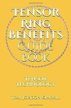 Tensor Ring Benefits Guide Book: Tensor Technology