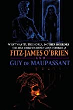 What Was It?, The Horla, and Other Horrors: The Best Weird Fiction and Ghost Stories of Fitz-James O'Brien and Guy de Maupassant: Introduced and ... (Oldstyle Tales' Double Editions) (Volume 1)