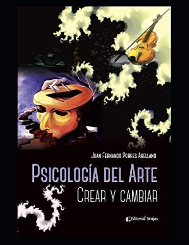 Psicología del Arte: Crear y cambiar (PSICOLOGIA, PSICOTERAPIA, ARTE Y ACTUALIDAD.) (Spanish Editio