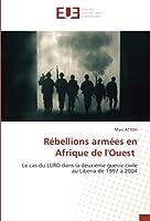 Rébellions armées en Afrique de l'Ouest: Le cas du LURD dans la deuxième guerre civile au Liberia de 1997 à 2004
