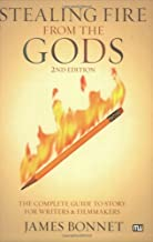 Stealing Fire from the Gods: The Complete Guide to Story for Writers and Filmmakers, 2nd Edition