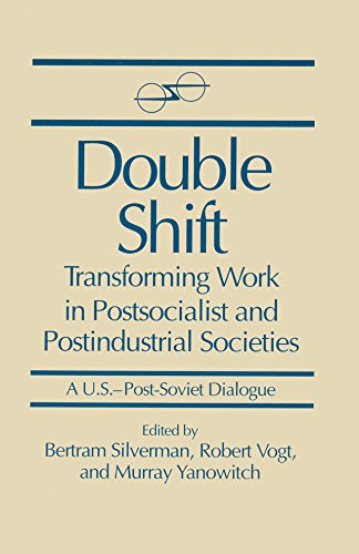 Double Shift: Transforming Work in Postsocialist and Postindustrial Societies (A U.S.-Post-Soviet Dialogue)