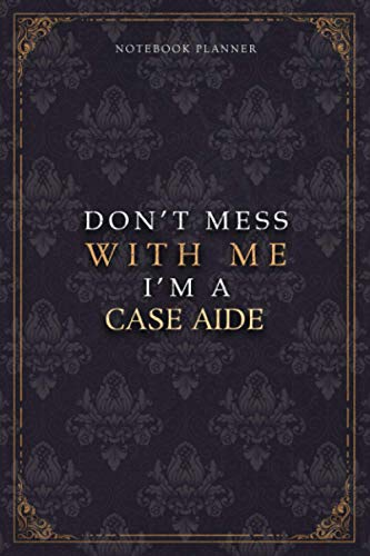 Notebook Planner Don't Mess With Me I'm A Case Aide Luxury Job Title Working Cover: 120 Pages, Diary, Pocket, Teacher, Budget Tracker, Work List, 6x9 inch, A5, Budget Tracker, 5.24 x 22.86 cm