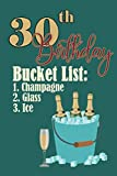 30th Birthday Bucket list 1. Champagne 2. Glass 3. Ice: Funny Personalized Gag Birthday Journal Notebook Gift For Anybody