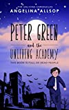 Peter Green and the Unliving Academy: This Book is Full of Dead People (The Unliving Chronicles 1) (Kindle Edition)