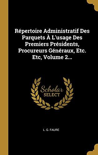 Répertoire Administratif Des Parquets À L'usage Des Premiers Présidents, Procureurs Généraux, Etc. Etc, Volume 2...
