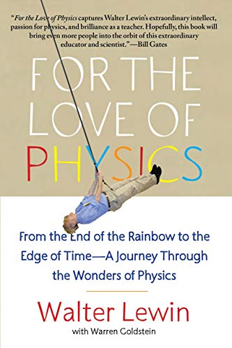 Compare Textbook Prices for For the Love of Physics: From the End of the Rainbow to the Edge of Time - A Journey Through the Wonders of Physics 2/14/12 Edition ISBN 8601406327061 by Lewin, Walter,Goldstein, Warren