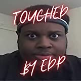 Touched by Edp [Explicit]
