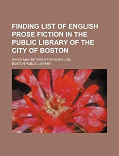 Finding List of English Prose Fiction in the Public Library of the City of Boston; Which May Be Taken for Home Use