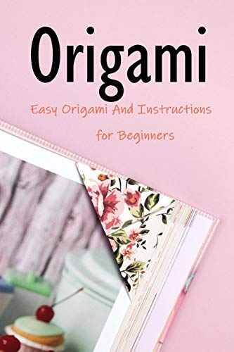 Origami: Easy Origami And Instructions for Beginners: Origami for Kids