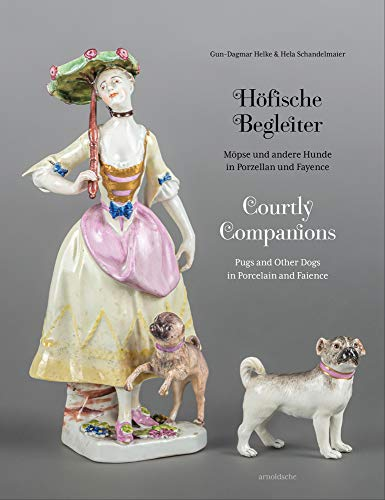 Compare Textbook Prices for Courtly Companions: Pugs and Other Dogs in Porcelain and Faience English and German Edition Bilingual Edition ISBN 9783897906006 by Helke, Gun-Dagmar,Schandelmaier, Hela