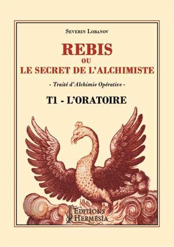 Rebis ou le secret de l'alchimiste T1 - L'Oratoire